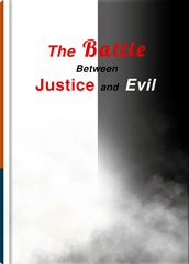 The Battle Between Justice and Evil