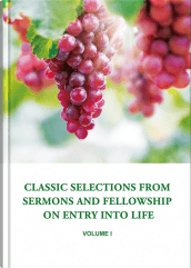 Classic Selections From Sermons and Fellowship on Entry Into Life