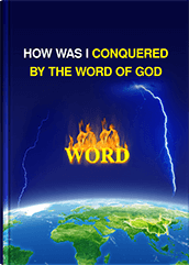How Was I Conquered by the Word of God